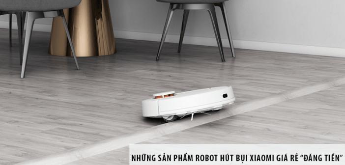 """Top những sản phẩm robot hút bụi Xiaomi giá rẻ """"đáng tiền"""""""