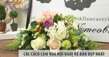 Các cách cắm hoa hội nghị để bàn đẹp nhất
