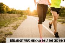 Nên ăn gì trước khi chạy bộ là tốt nhất cho sức khỏe?